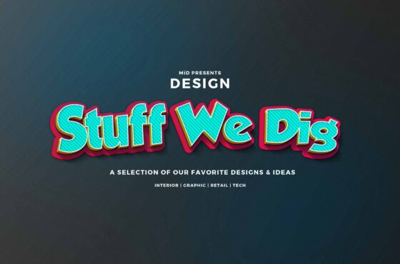 DESIGN STUFF WE DIG
